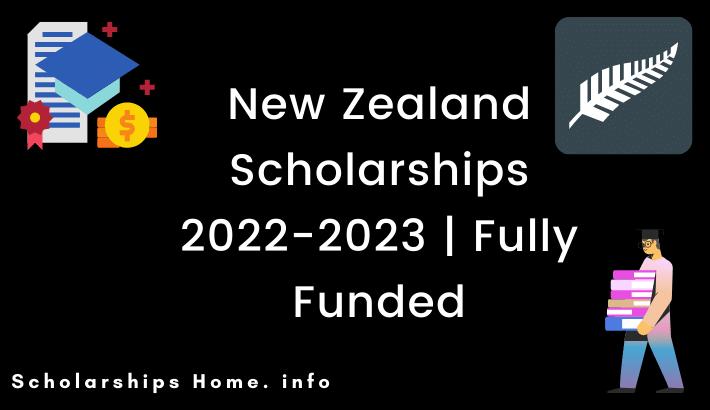 New Zealand Scholarships 2022-2023 | Fully Funded