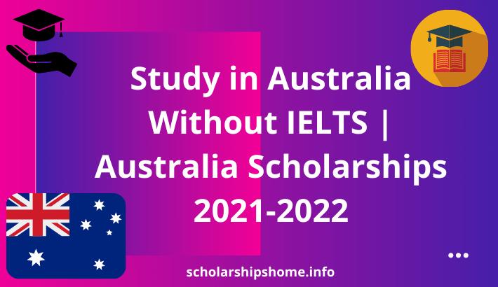 Study in Australia Without IELTS | Australia Scholarships 2021-2022