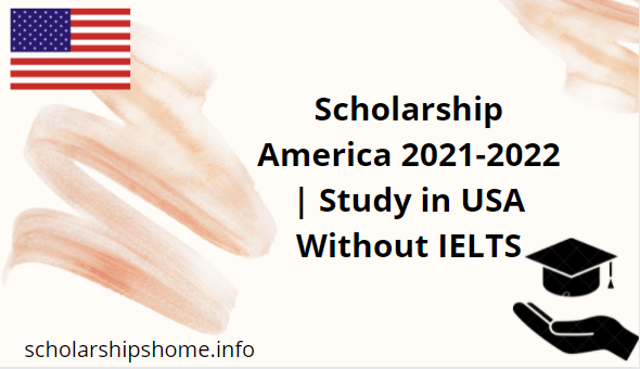 Scholarship America 2021-2022 | Study in USA Without IELTS